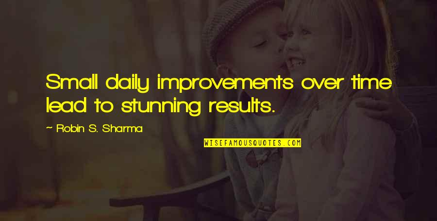 Patama Sa Ex Quotes By Robin S. Sharma: Small daily improvements over time lead to stunning