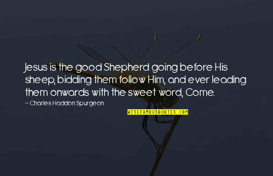 Patama Tumblr Quotes By Charles Haddon Spurgeon: Jesus is the good Shepherd going before His