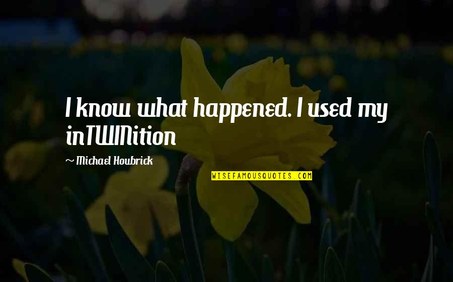 Patama Tumblr Quotes By Michael Houbrick: I know what happened. I used my inTWINition
