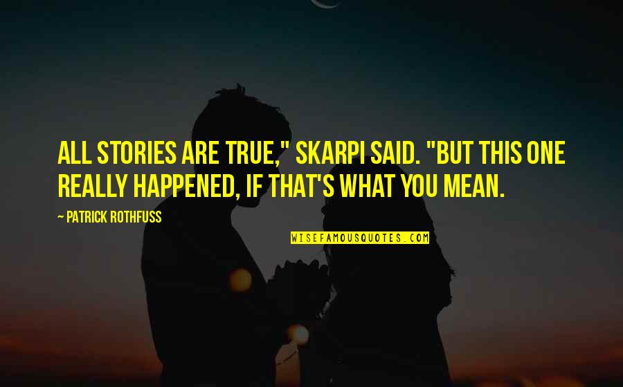 "Patama Tumblr Quotes By Patrick Rothfuss: All stories are true,"" Skarpi said. ""But this"