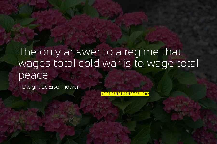 Patanjali Sutras Quotes By Dwight D. Eisenhower: The only answer to a regime that wages