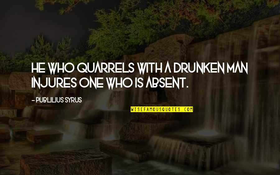 Patanjali Sutras Quotes By Publilius Syrus: He who quarrels with a drunken man injures