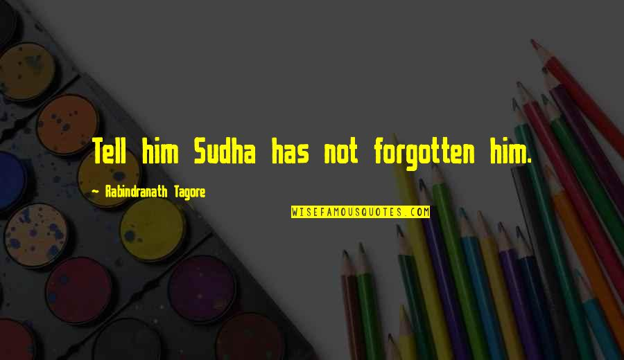 Patanjali Sutras Quotes By Rabindranath Tagore: Tell him Sudha has not forgotten him.