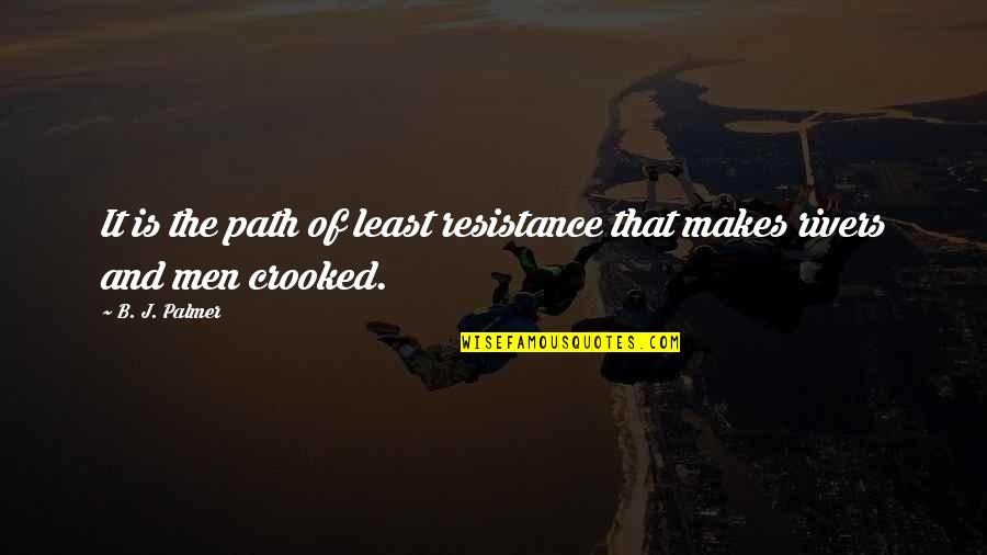 Path Of Least Resistance Quotes By B. J. Palmer: It is the path of least resistance that