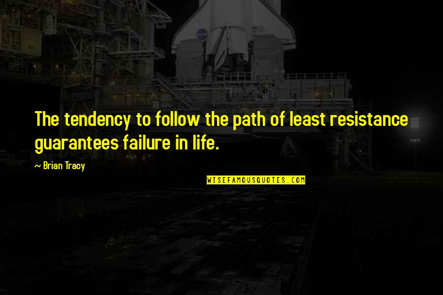 Path Of Least Resistance Quotes By Brian Tracy: The tendency to follow the path of least