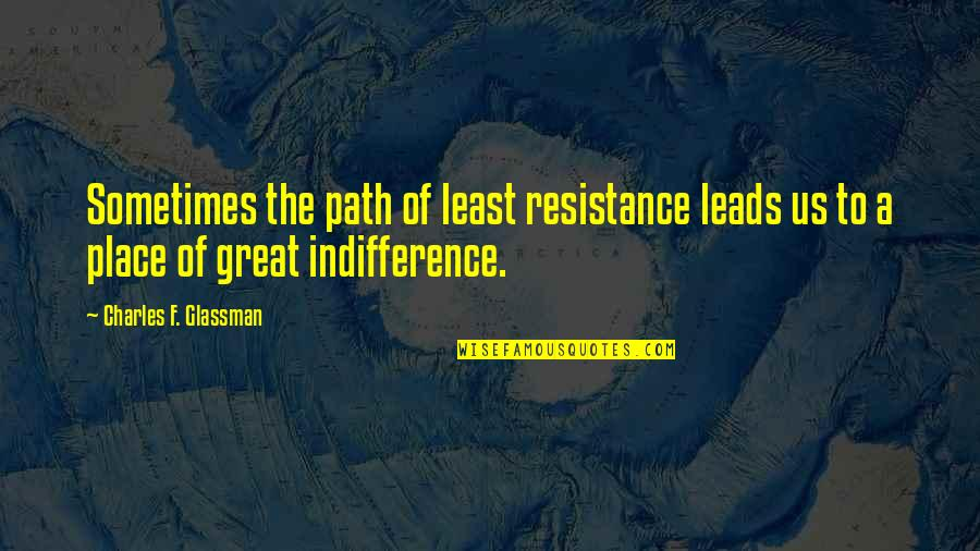 Path Of Least Resistance Quotes By Charles F. Glassman: Sometimes the path of least resistance leads us