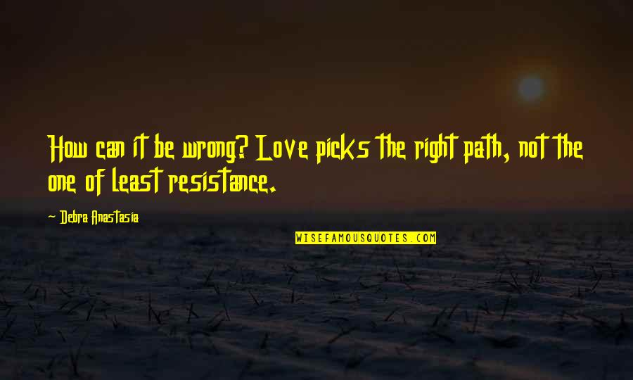 Path Of Least Resistance Quotes By Debra Anastasia: How can it be wrong? Love picks the