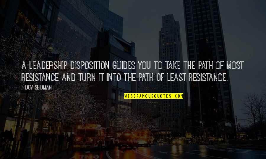 Path Of Least Resistance Quotes By Dov Seidman: A leadership disposition guides you to take the