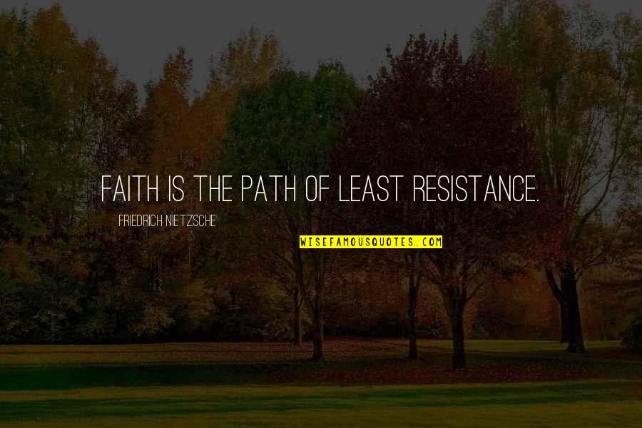 Path Of Least Resistance Quotes By Friedrich Nietzsche: Faith is the path of least resistance.