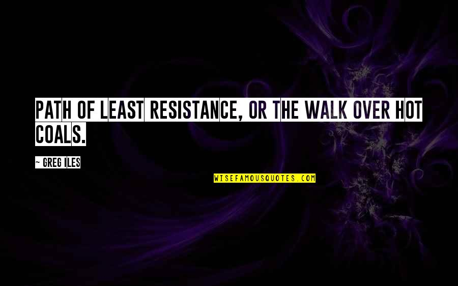Path Of Least Resistance Quotes By Greg Iles: Path of least resistance, or the walk over