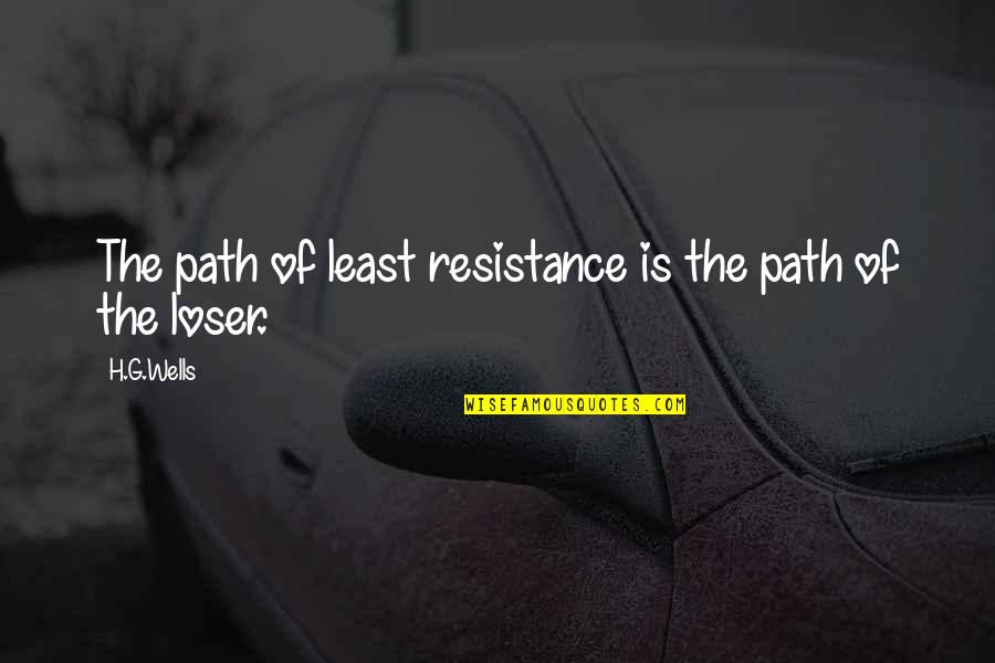 Path Of Least Resistance Quotes By H.G.Wells: The path of least resistance is the path