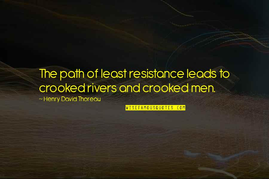 Path Of Least Resistance Quotes By Henry David Thoreau: The path of least resistance leads to crooked