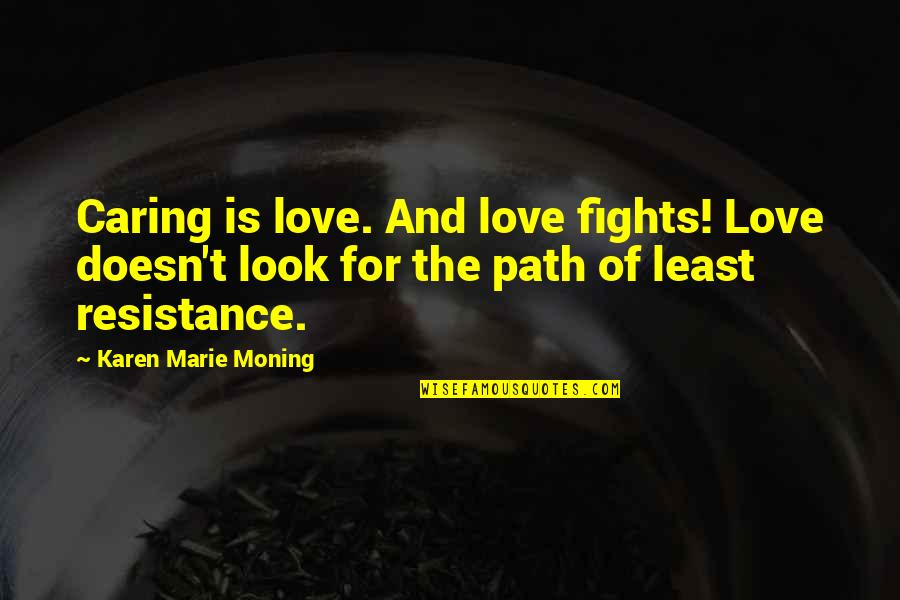 Path Of Least Resistance Quotes By Karen Marie Moning: Caring is love. And love fights! Love doesn't