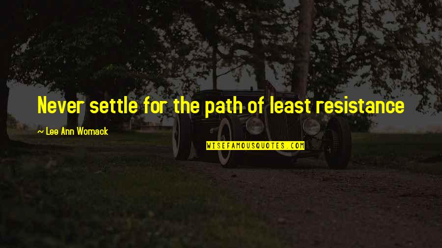Path Of Least Resistance Quotes By Lee Ann Womack: Never settle for the path of least resistance