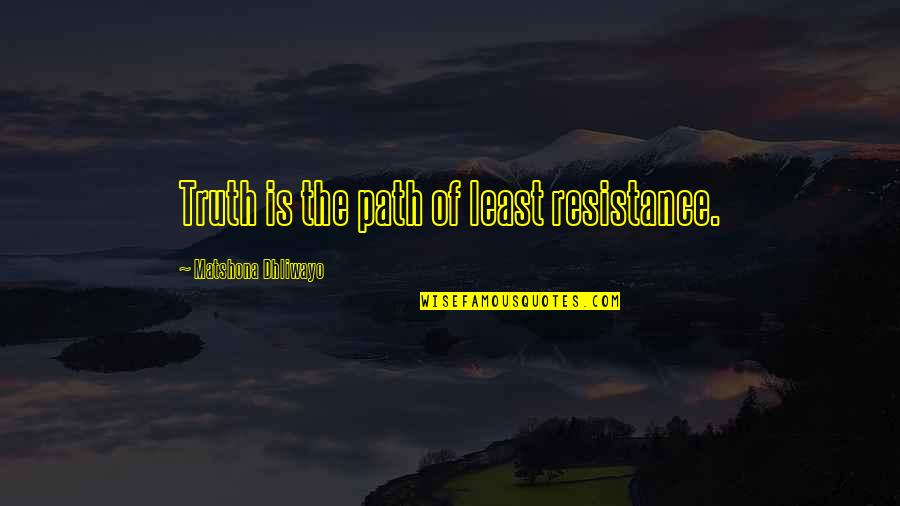 Path Of Least Resistance Quotes By Matshona Dhliwayo: Truth is the path of least resistance.