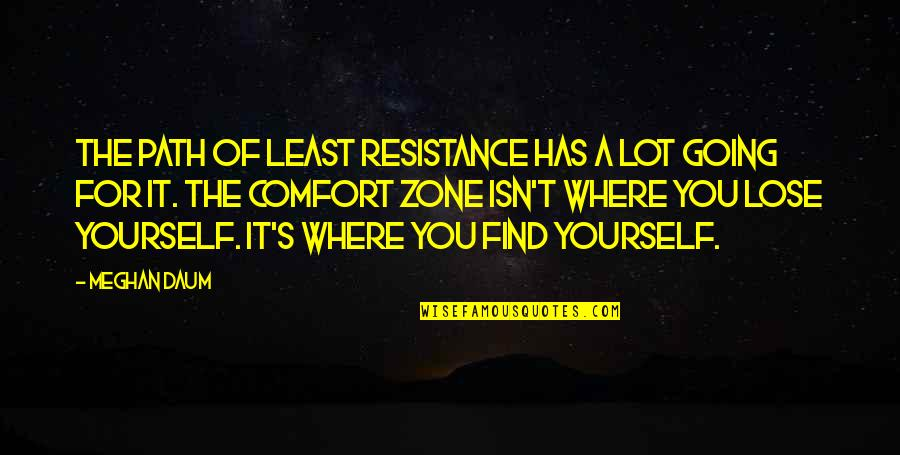 Path Of Least Resistance Quotes By Meghan Daum: The path of least resistance has a lot