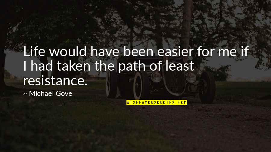 Path Of Least Resistance Quotes By Michael Gove: Life would have been easier for me if