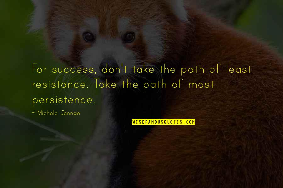 Path Of Least Resistance Quotes By Michele Jennae: For success, don't take the path of least