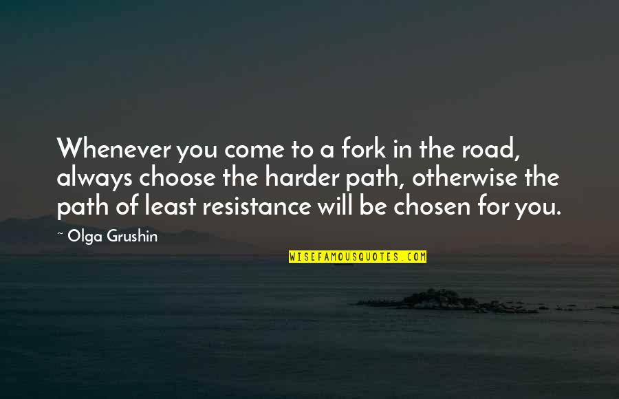 Path Of Least Resistance Quotes By Olga Grushin: Whenever you come to a fork in the