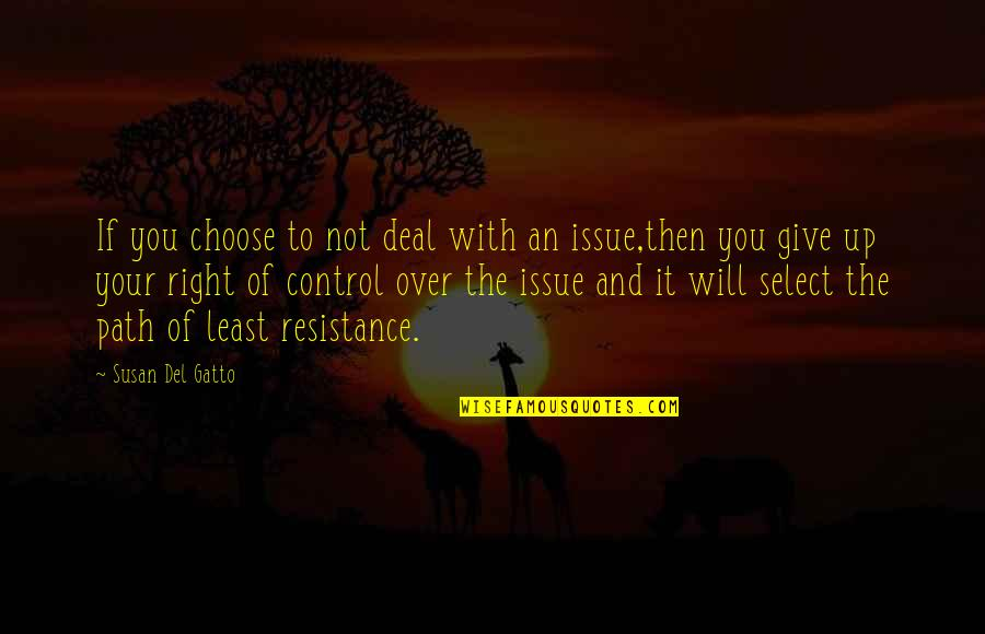 Path Of Least Resistance Quotes By Susan Del Gatto: If you choose to not deal with an