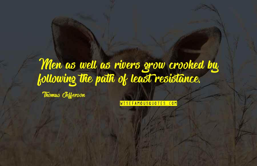 Path Of Least Resistance Quotes By Thomas Jefferson: Men as well as rivers grow crooked by