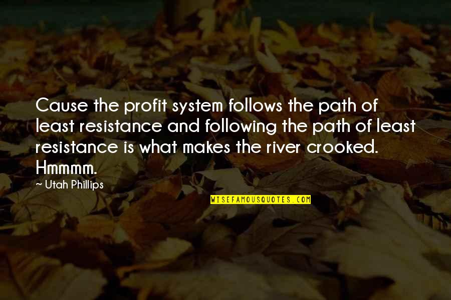 Path Of Least Resistance Quotes By Utah Phillips: Cause the profit system follows the path of