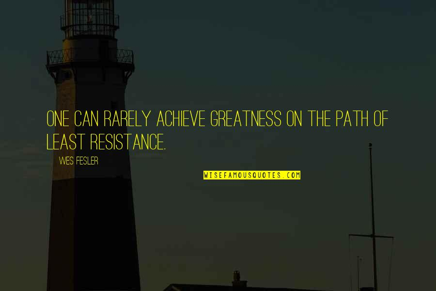 Path Of Least Resistance Quotes By Wes Fesler: One can rarely achieve greatness on the path