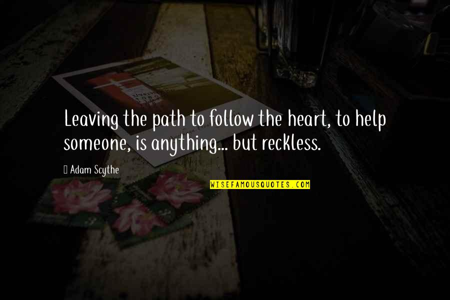 Path To Love Quotes By Adam Scythe: Leaving the path to follow the heart, to