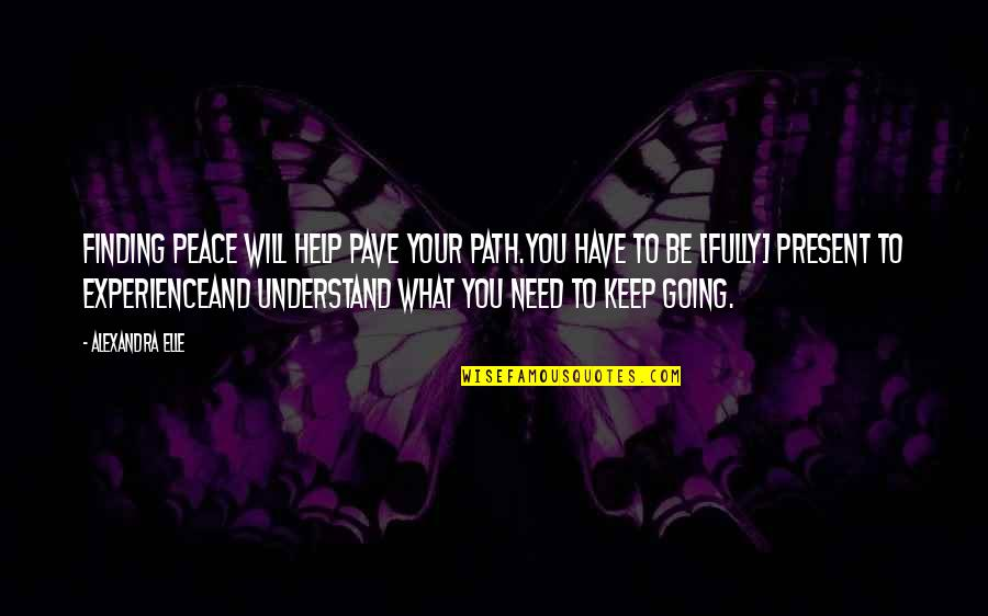 Path To Love Quotes By Alexandra Elle: Finding peace will help pave your path.you have