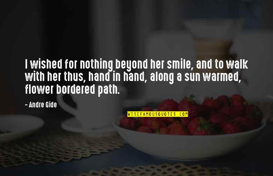 Path To Love Quotes By Andre Gide: I wished for nothing beyond her smile, and