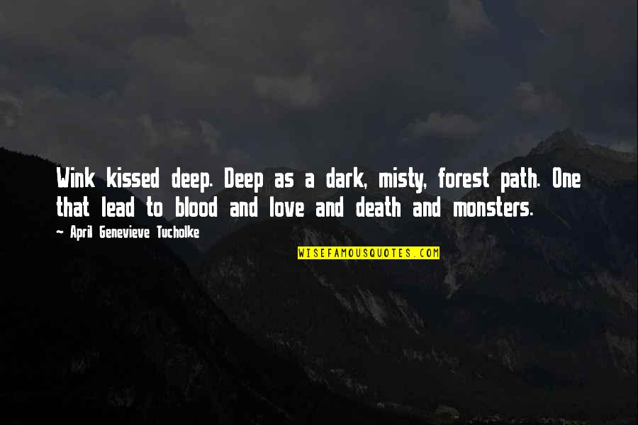 Path To Love Quotes By April Genevieve Tucholke: Wink kissed deep. Deep as a dark, misty,