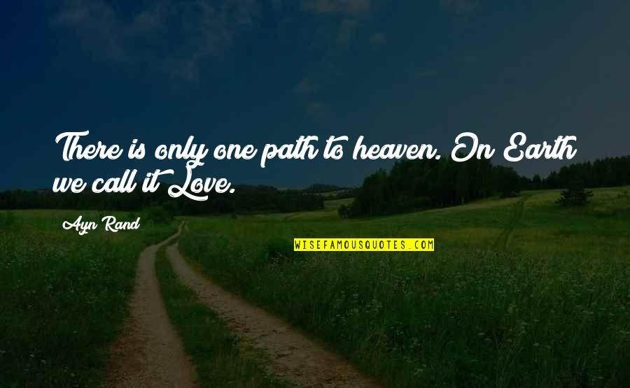 Path To Love Quotes By Ayn Rand: There is only one path to heaven. On