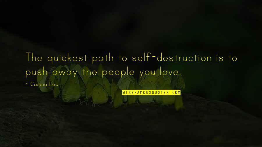 Path To Love Quotes By Cassia Leo: The quickest path to self-destruction is to push