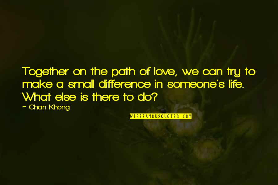 Path To Love Quotes By Chan Khong: Together on the path of love, we can