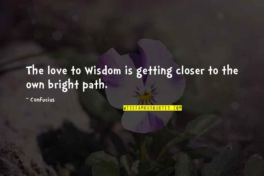 Path To Love Quotes By Confucius: The love to Wisdom is getting closer to