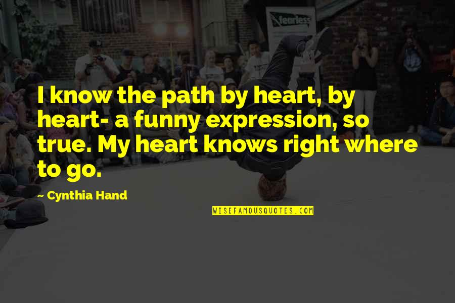 Path To Love Quotes By Cynthia Hand: I know the path by heart, by heart-