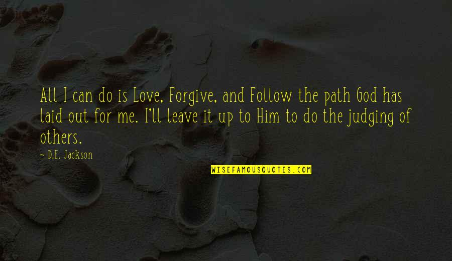 Path To Love Quotes By D.E. Jackson: All I can do is Love, Forgive, and