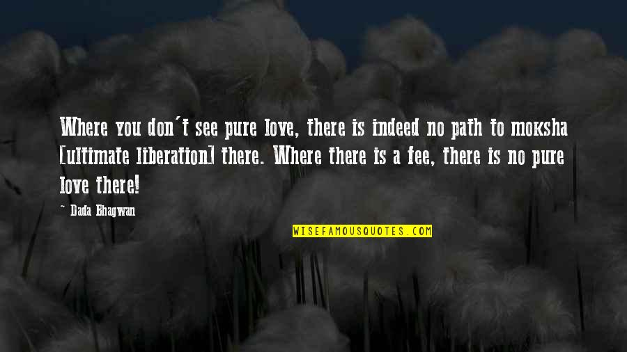 Path To Love Quotes By Dada Bhagwan: Where you don't see pure love, there is
