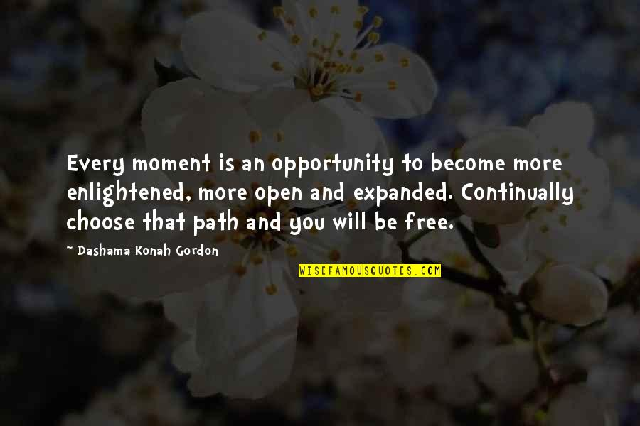 Path To Love Quotes By Dashama Konah Gordon: Every moment is an opportunity to become more