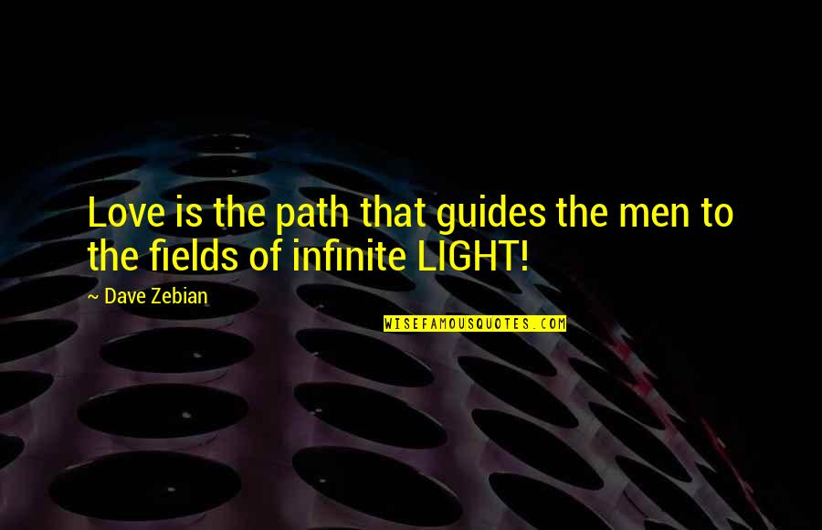 Path To Love Quotes By Dave Zebian: Love is the path that guides the men