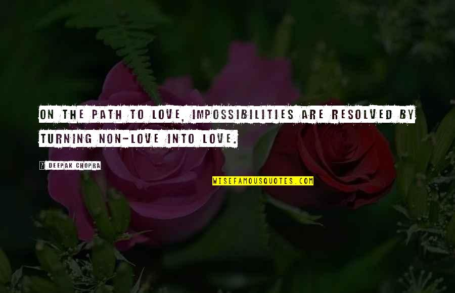 Path To Love Quotes By Deepak Chopra: On the path to love, impossibilities are resolved
