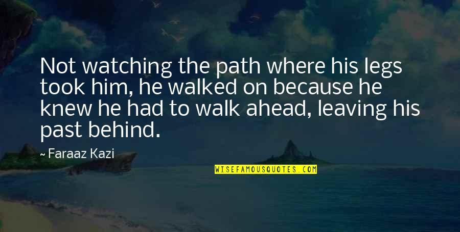 Path To Love Quotes By Faraaz Kazi: Not watching the path where his legs took