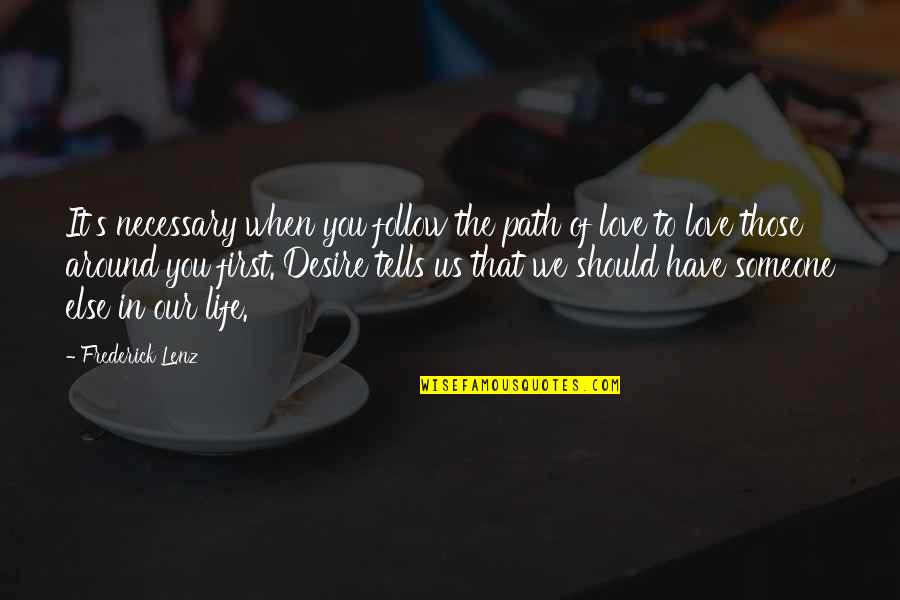 Path To Love Quotes By Frederick Lenz: It's necessary when you follow the path of
