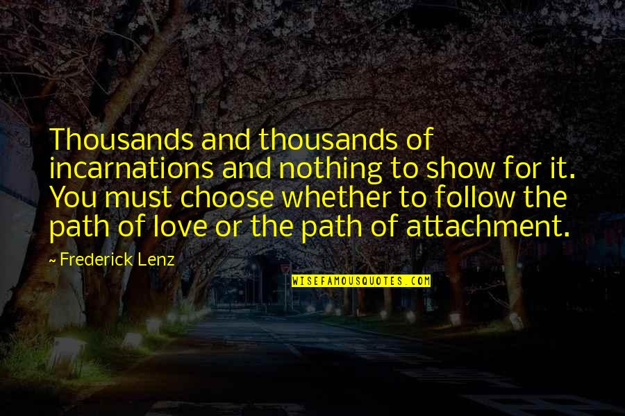 Path To Love Quotes By Frederick Lenz: Thousands and thousands of incarnations and nothing to