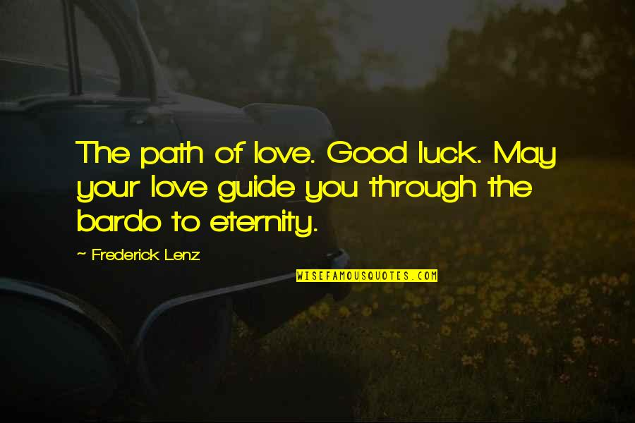 Path To Love Quotes By Frederick Lenz: The path of love. Good luck. May your