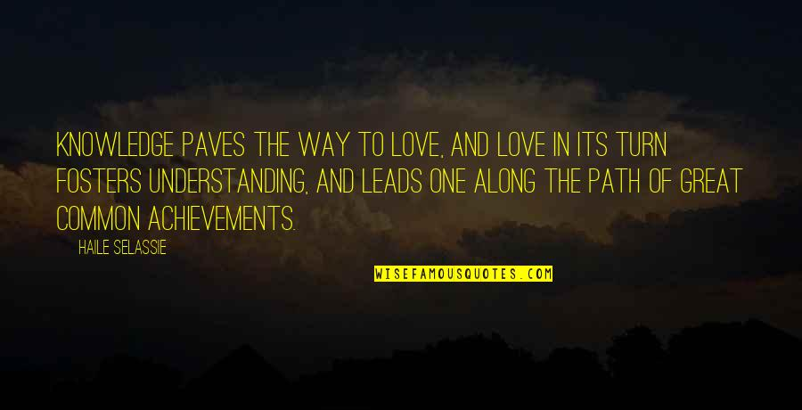 Path To Love Quotes By Haile Selassie: Knowledge paves the way to Love, and Love