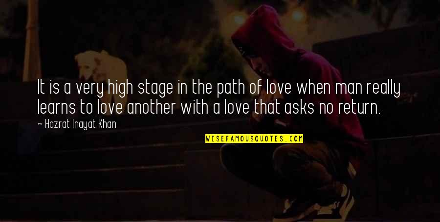 Path To Love Quotes By Hazrat Inayat Khan: It is a very high stage in the