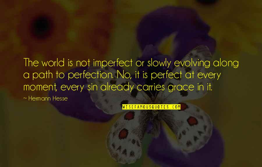 Path To Love Quotes By Hermann Hesse: The world is not imperfect or slowly evolving