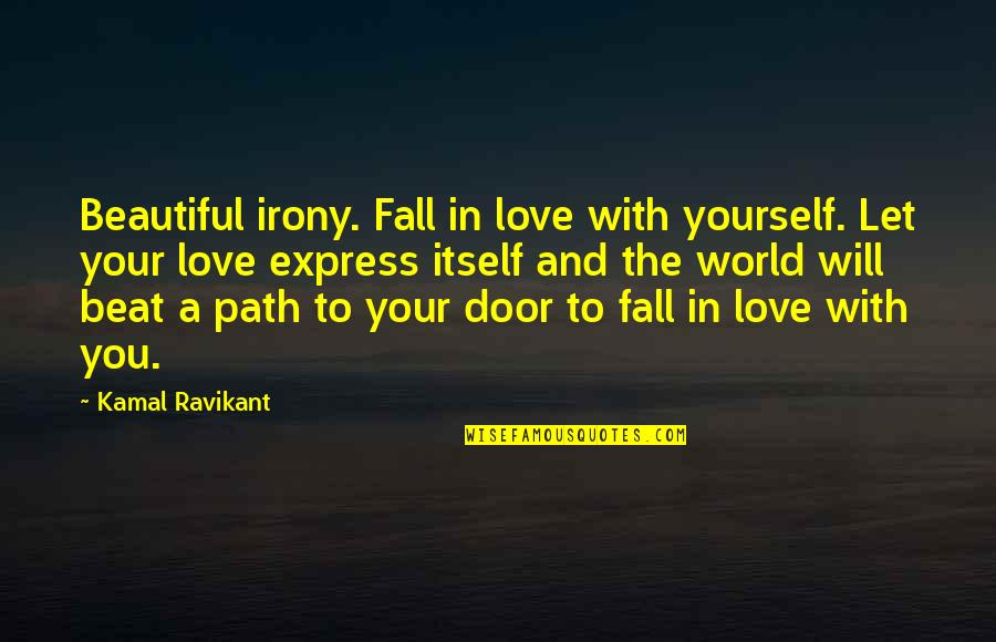 Path To Love Quotes By Kamal Ravikant: Beautiful irony. Fall in love with yourself. Let