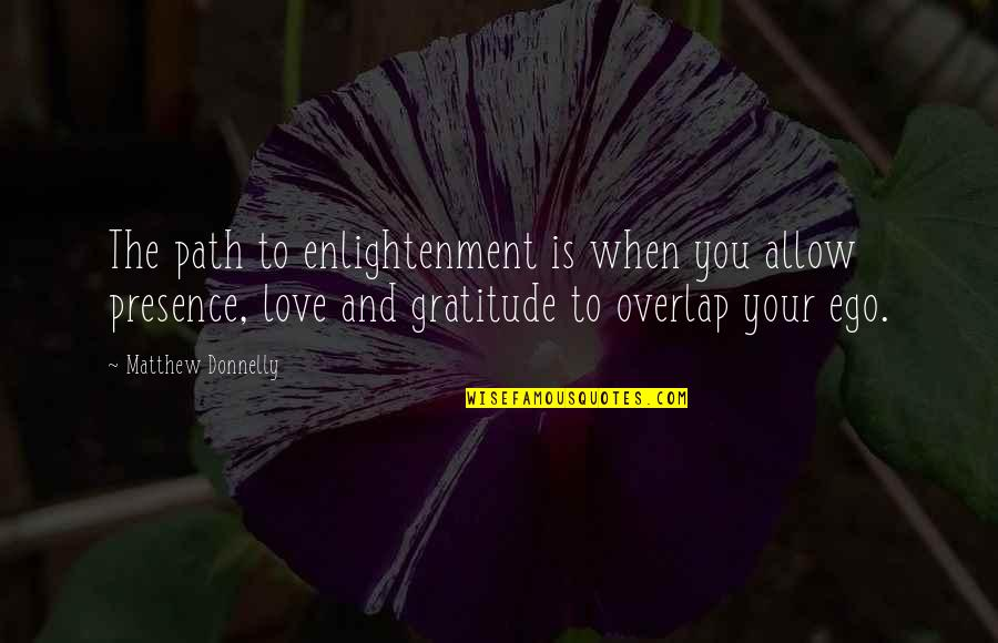Path To Love Quotes By Matthew Donnelly: The path to enlightenment is when you allow